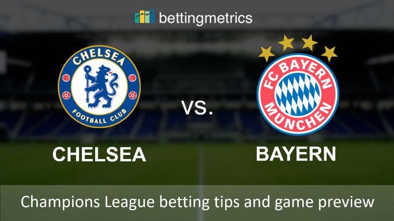 Betting tips and game preview for Chelsea vs Bayern
