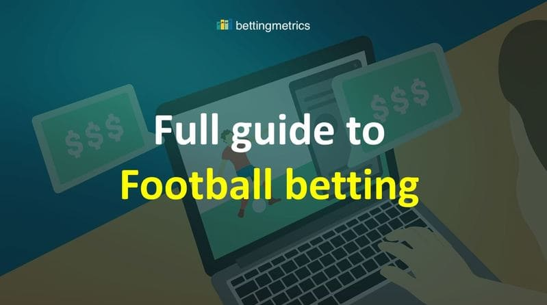 Easy and in-depth explanation of what is football betting
