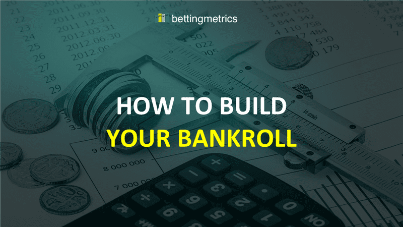 How to build your bankroll in-depth explanation
