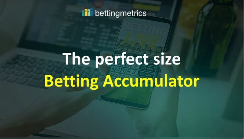 An interesting guide explaining the perfect size of betting accumulator
