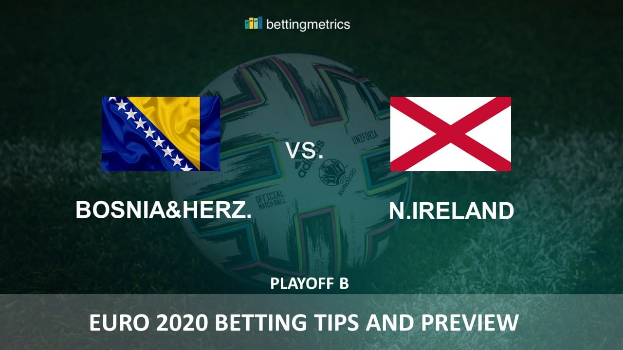 Betting tips and preview for EURO 2020's playoff between Bosnia and N.Ireland