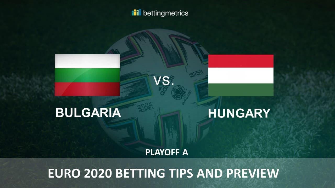 Exclusive game preview and betting tips for EURO 2020 playoff between Bulgaria and Hungary.