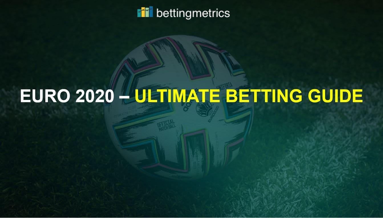 Bettingmetrics presents an ultimate betting guide to EURO 2020