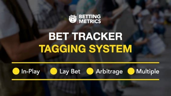 Why yo need a bet tracker - bet tracker tagging system
